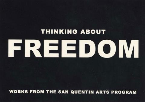 Thinking about Freedom, works from the San Quentin Arts Program.