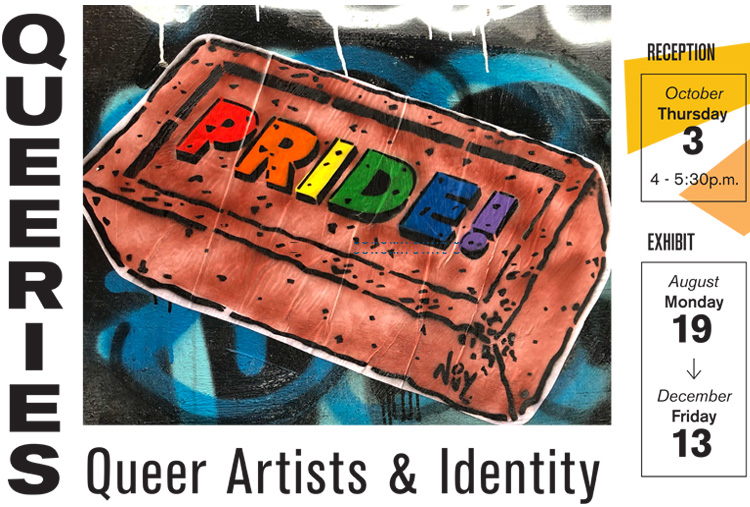 Queeries: Queer Artists & Identity with reception October 3 4-5:30p.m. and Exhibit dates August 19 to December 13.