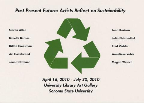Past Present Future: Artists Reflect on Sustainability. Steven Allen, Bobette Barnes, Dillon Crossman, Art Hazelwood, Joan Hoffman, Leah Korican, Julia Nelson-Gal, Fred Vedder, Anneliese Vobis, and Megan Weirich