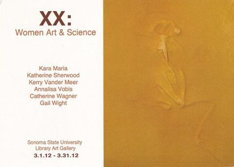 XX; Women Art and Science.  Kara Maria, Katherine Sherwood, Kerry Vander Meer, Annalisa Vobis, Catherine Wagner. Gail Wight
