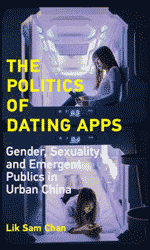 The Politics of Dating Apps: Gender, Sexuality, and Emergent Publics in Urban China