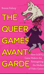 The queer games avant-garde: how LBGTQ game makers are reimagining the medium of video games
