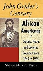 A24  John Grider's century: African Americans in Solano, Napa, and Sonoma Counties, 1845-1925
