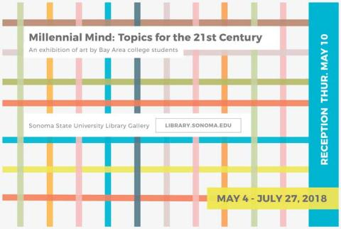 Millennial Mind: Topics for the 21st Century.  An exhibition of art by Bay Area college students.  Reception May 10.  Sonoma State University Library Gallery.  Library.sonoma.edu