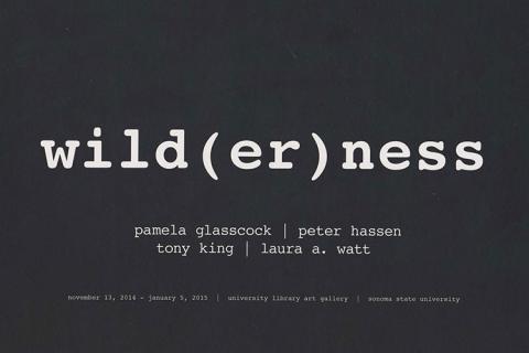 Wild(er)ness, with artists names Pamela Glasscock Laura A. Watt Peter Hassen Tony King