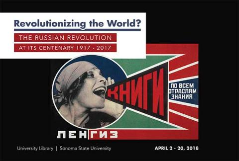 Revolutionizing the World?  The Russian Revolution at its centenary 1917-2017.  University Library Sonoma State University.